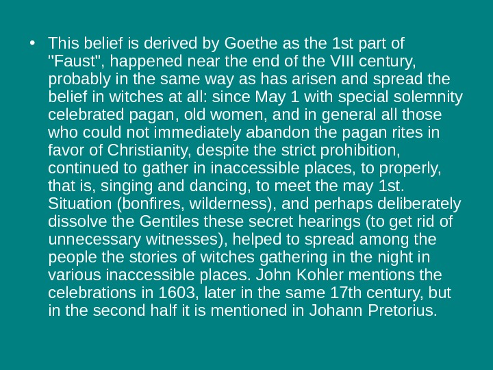• This belief is derived by Goethe as the 1 st part of Faust, happened