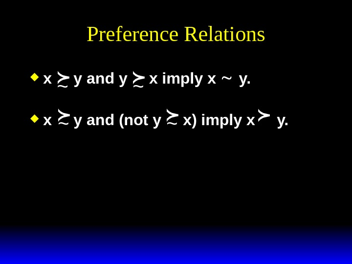 Preference Relations x y and y x imply x  y.  x y and (not
