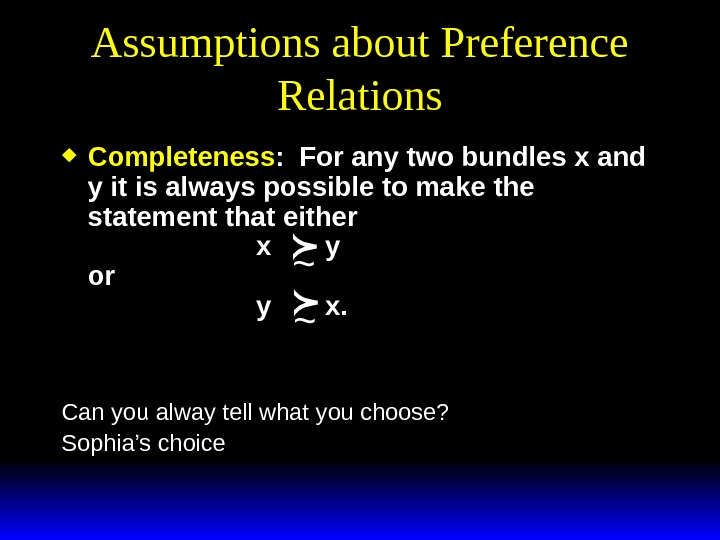 Assumptions about Preference Relations Completeness :  For any two bundles x and y it is