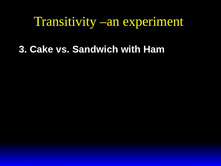 Transitivity –an experiment 3. Cake vs. Sandwich with Ham