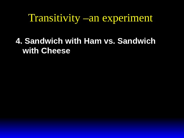 Transitivity –an experiment 4. Sandwich with Ham vs. Sandwich with Cheese