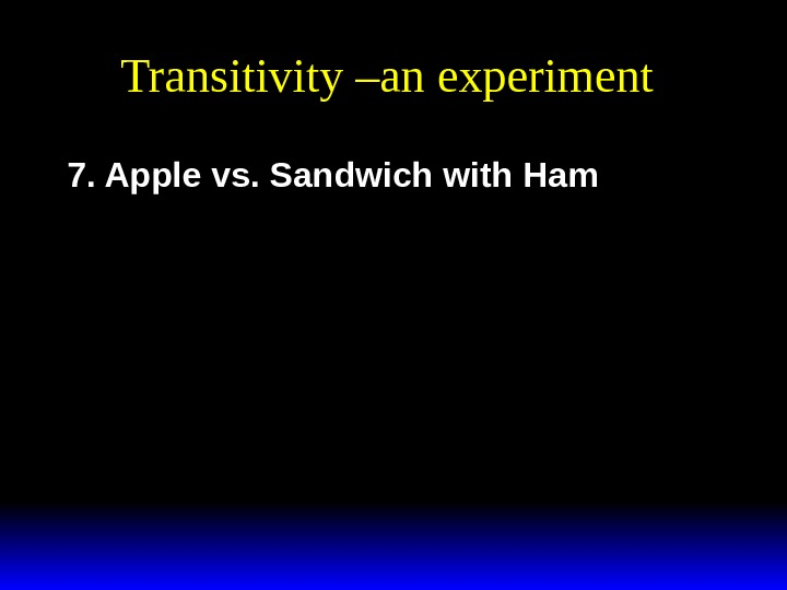 Transitivity –an experiment 7. Apple vs. Sandwich with Ham