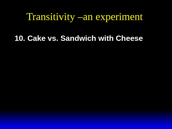 Transitivity –an experiment 10. Cake vs. Sandwich with Cheese