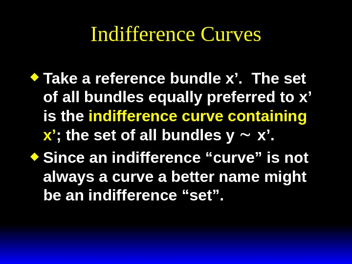Indifference Curves Take a reference bundle x'.  The set of all bundles equally preferred to