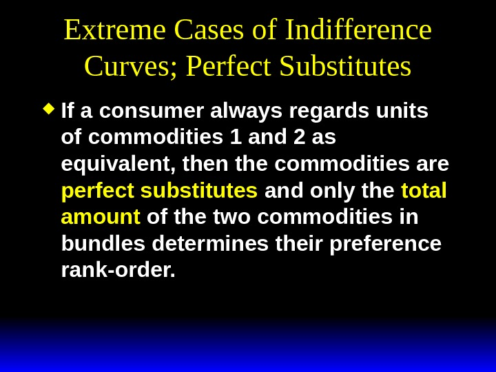 Extreme Cases of Indifference Curves; Perfect Substitutes If a consumer always regards units of commodities 1