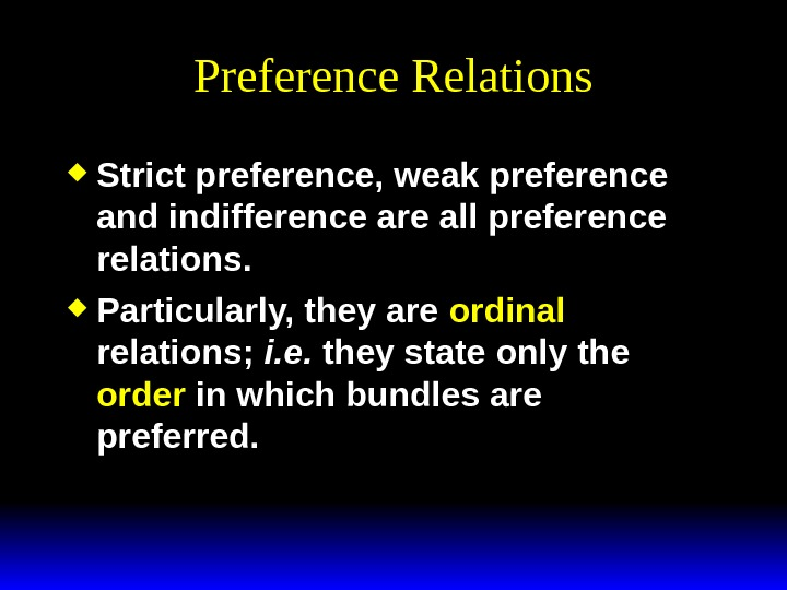 Preference Relations Strict preference, weak preference and indifference are all preference relations.  Particularly, they are