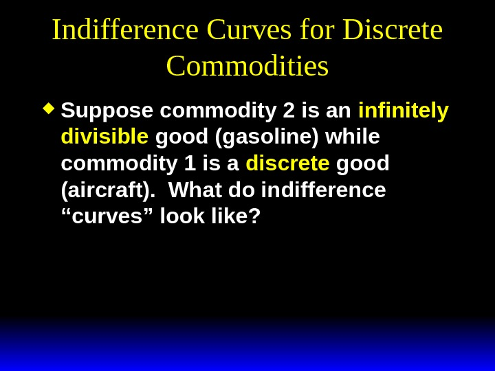 Indifference Curves for Discrete Commodities Suppose commodity 2 is an infinitely divisible good (gasoline) while commodity