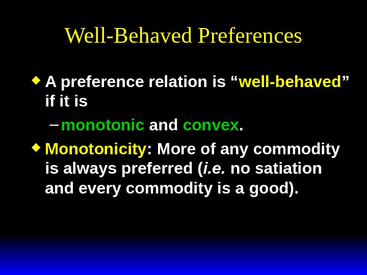 "Well-Behaved Preferences A preference relation is "" well-behaved "" if it is – monotonic and convex."
