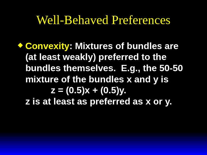 Well-Behaved Preferences Convexity : Mixtures of bundles are (at least weakly) preferred to the bundles themselves.