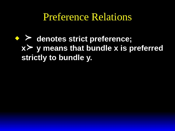 Preference Relations   denotes strict preference;  x y means that bundle x is preferred