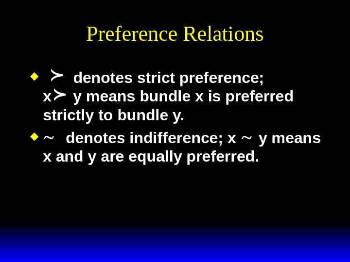 Preference Relations   denotes strict preference;  x y means bundle x is preferred strictly