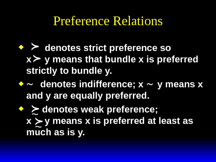 Preference Relations   denotes strict preference so x y means that bundle x is preferred