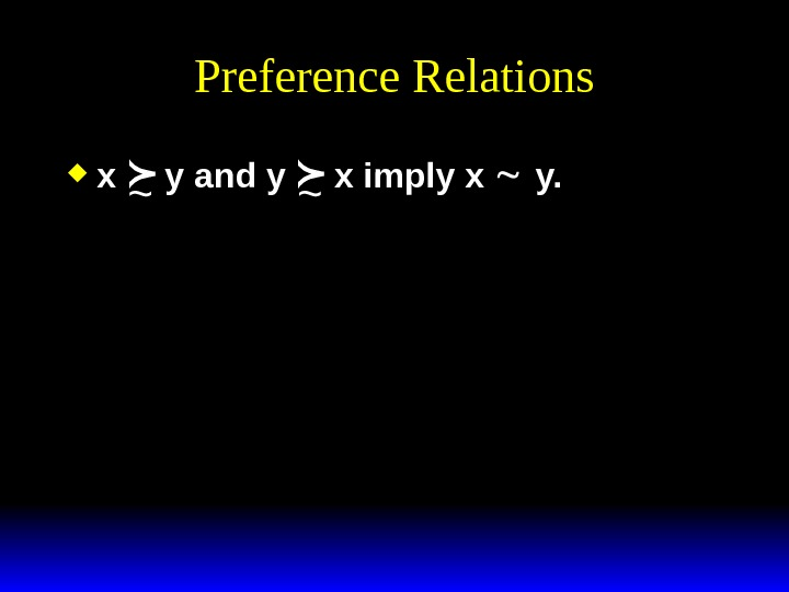 Preference Relations x y and y x imply x  y. ~ ~