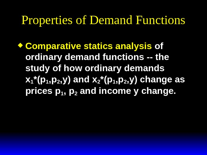 Properties of Demand Functions Comparative statics analysis of ordinary demand functions -- the study of how