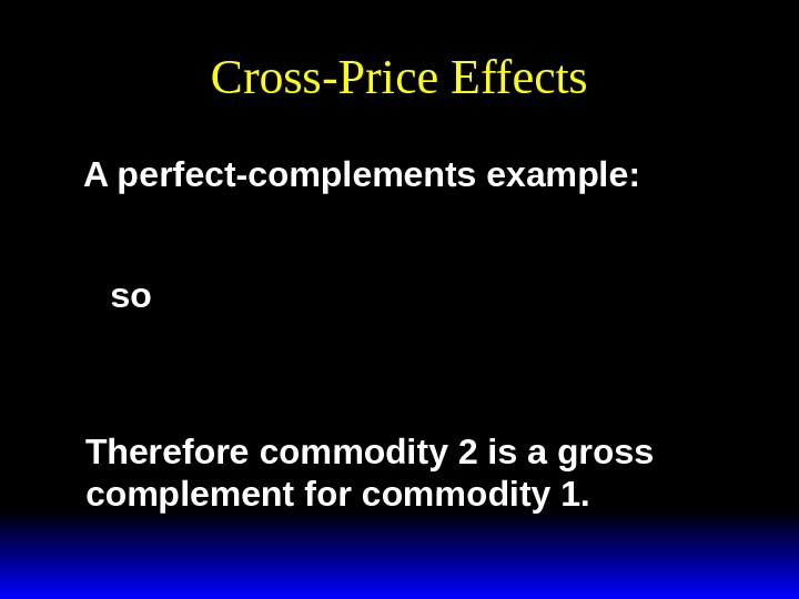 Cross-Price Effects A perfect-complements example: x y pp 1 12 * x p y pp 1