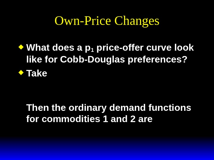 Own-Price Changes What does a p 1 price-offer curve look like for Cobb-Douglas preferences?  Take
