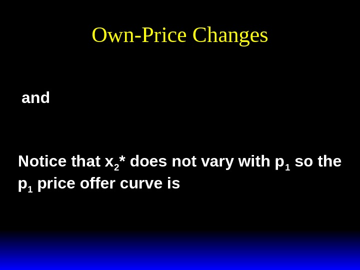 Own-Price Changesxppy a ab y p 112 1 * (, , )  xppy b ab