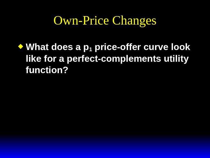 Own-Price Changes What does a p 1 price-offer curve look like for a perfect-complements utility function?