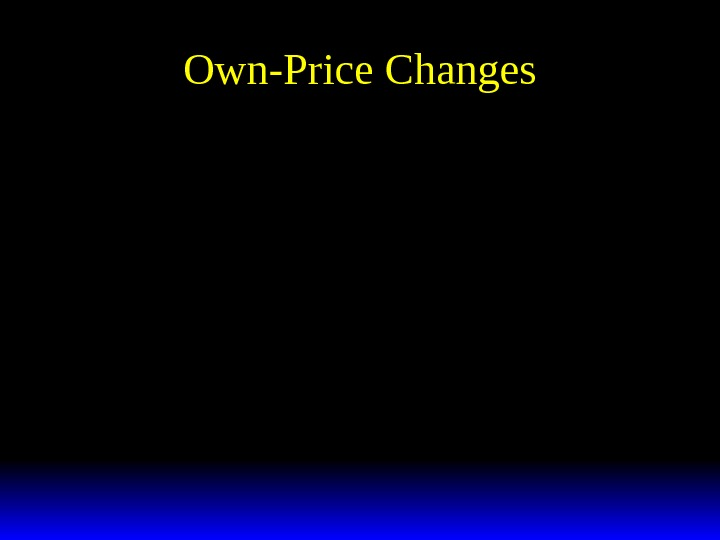 Own-Price Changesxppy y pp 112212 12 ** (, , ).