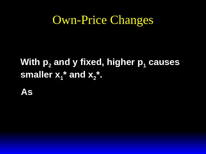 Own-Price Changesxppy y pp 112212 12 ** (, , ).  With p 2 and y