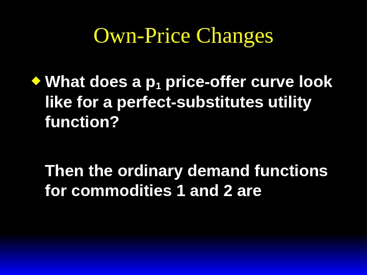 Own-Price Changes What does a p 1 price-offer curve look like for a perfect-substitutes utility function?