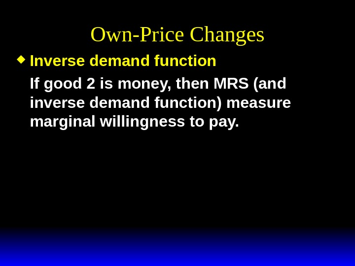 Own-Price Changes Inverse demand function If good 2 is money, then MRS (and inverse demand function)