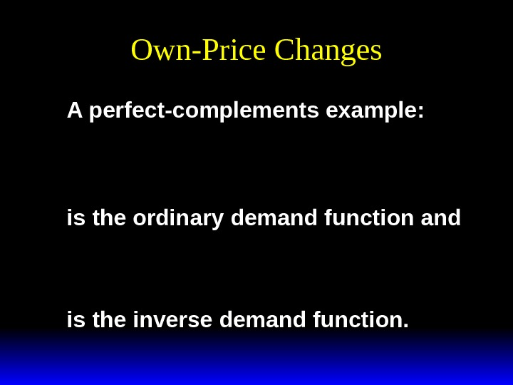 Own-Price Changes A perfect-complements example: x y pp 1 12 *  is the ordinary demand
