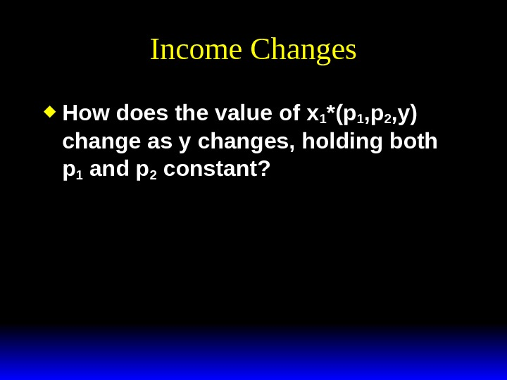 Income Changes How does the value of x 1 *(p 1 , p 2 , y)