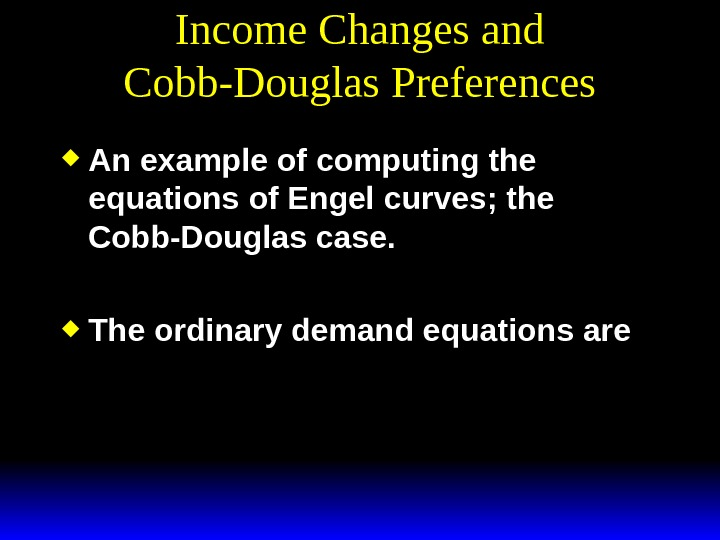 Income Changes and Cobb-Douglas Preferences An example of computing the equations of Engel curves; the Cobb-Douglas