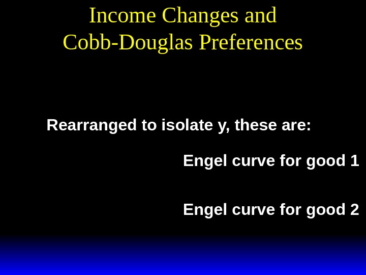 Income Changes and Cobb-Douglas Preferencesx ay abp x by abp 1 1 2 2 ** ()