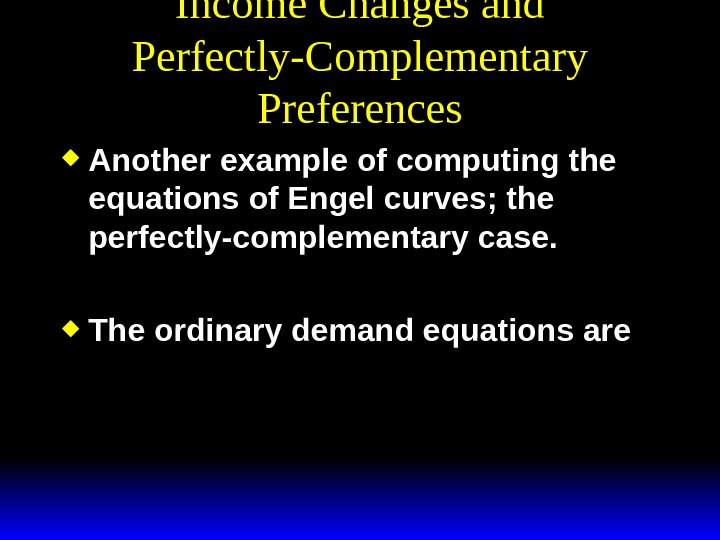 Income Changes and Perfectly-Complementary Preferences Another example of computing the equations of Engel curves; the perfectly-complementary