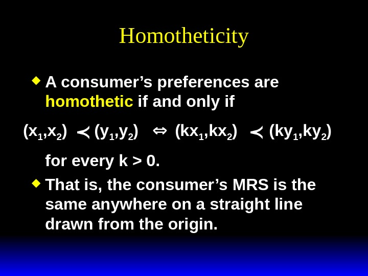 Homotheticity A consumer's preferences are homothetic if and only if for every k  0.
