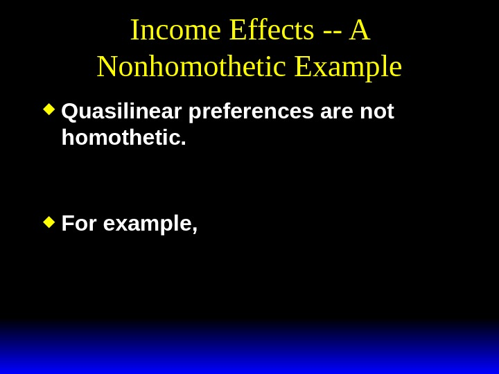 Income Effects -- A Nonhomothetic Example Quasilinear preferences are not homothetic.  For example, Uxxfxx(, )().