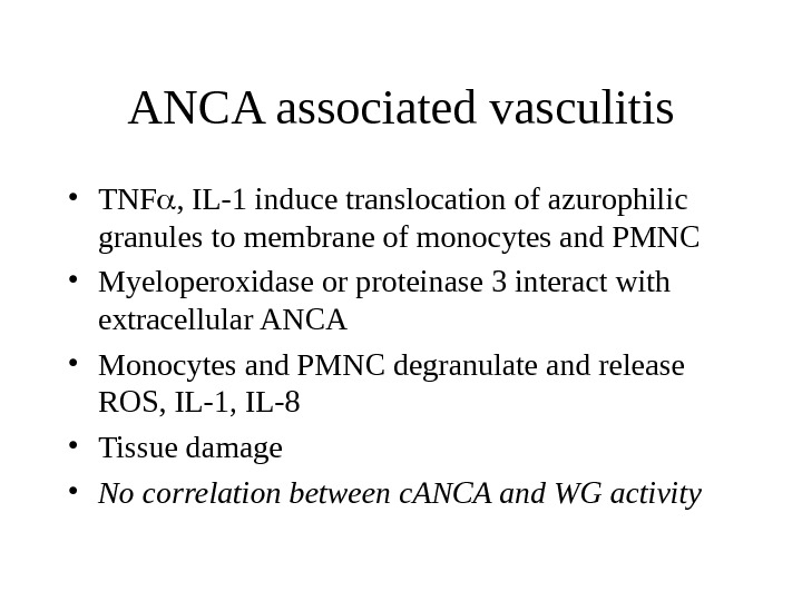 ANCA associated vasculitis • TNF , IL-1 induce translocation of azurophilic granules to membrane of monocytes