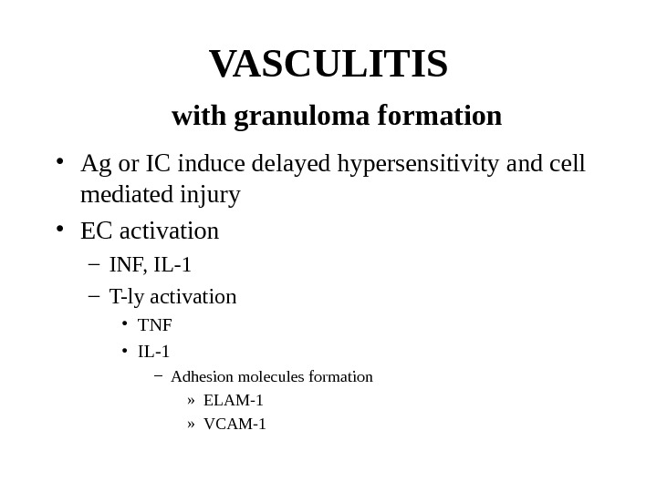 VASCULITIS  with granuloma formation • Ag or IC induce delayed hypersensitivity and cell mediated injury