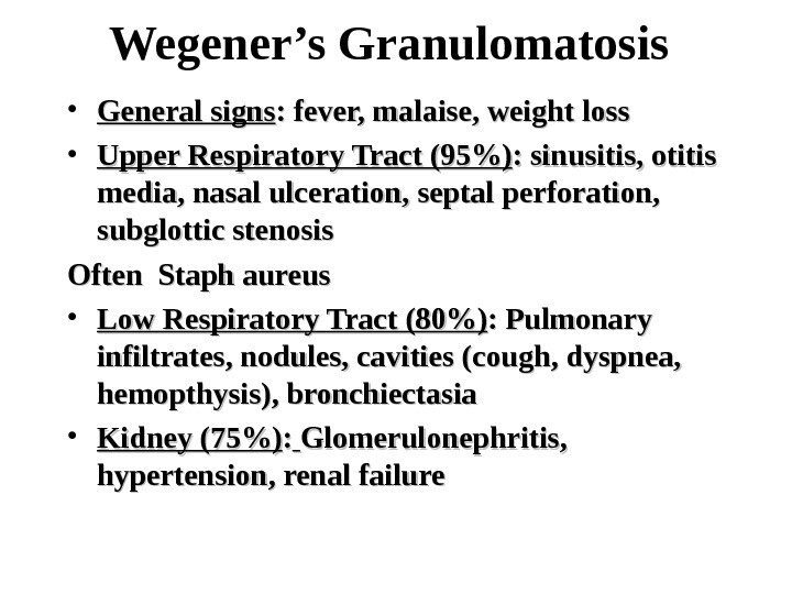 Wegener's Granulomatosis • General signs : fever, malaise, weight loss • Upper Respiratory Tract (95) :