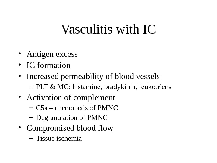 Vasculitis with IC • Antigen excess • IC formation • Increased permeability of blood vessels –