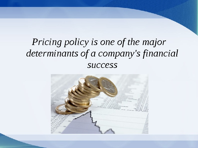Pricing policy is one of the major determinants of a company's financial success