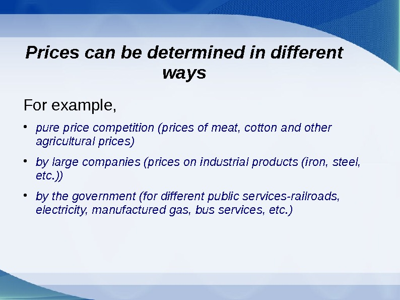 Prices can be determined in different ways For example,  pure price competition (prices