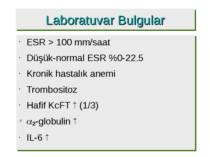 Laboratuvar Bulgular. Laboratuvar Bulgular • ESR  100 mm/saat • Düşük-normal ESR 0 -22. 5 •