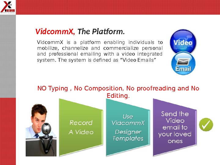 Vidcomm. X,  The Platform. Vidcomm. X is a platform enabling individuals to mobilize,  channelize