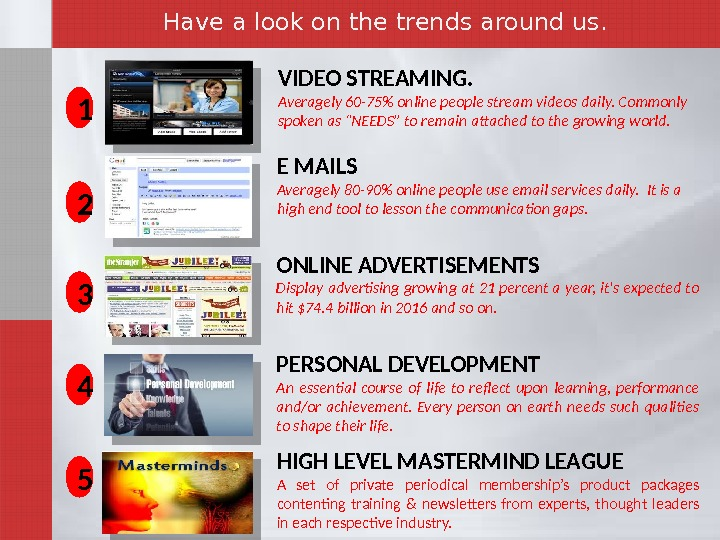 "VIDEO STREAMING. Averagely 60 -75 online people stream videos daily. Commonly spoken as ""NEEDS"" to remain"