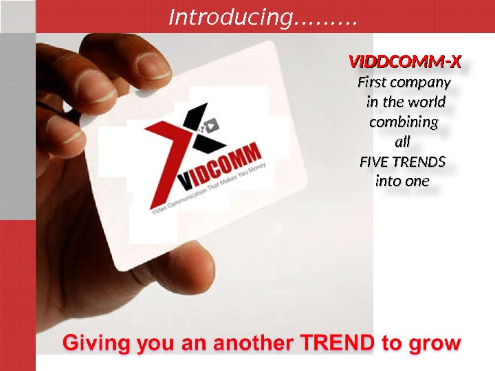 VIDDCOMM-X First company  in the world  combining all FIVE TRENDS into one Introducing………