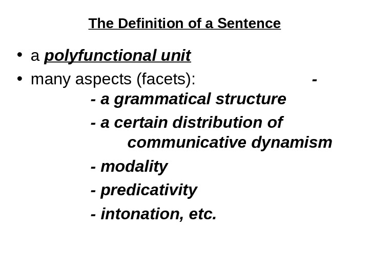 The Definition of a Sentence • a polyfunctional unit  • many aspects (facets):  -