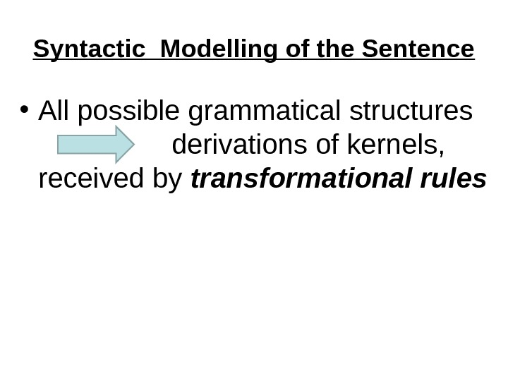 Syntactic Modelling of the Sentence • All possible grammatical structures derivations of kernels,  received by