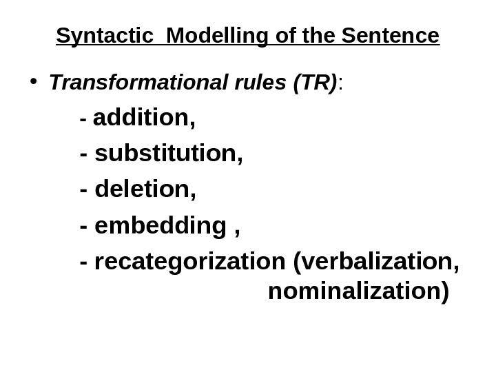 Syntactic Modelling of the Sentence • Transformational rules (TR) :  - addition,  - substitution,