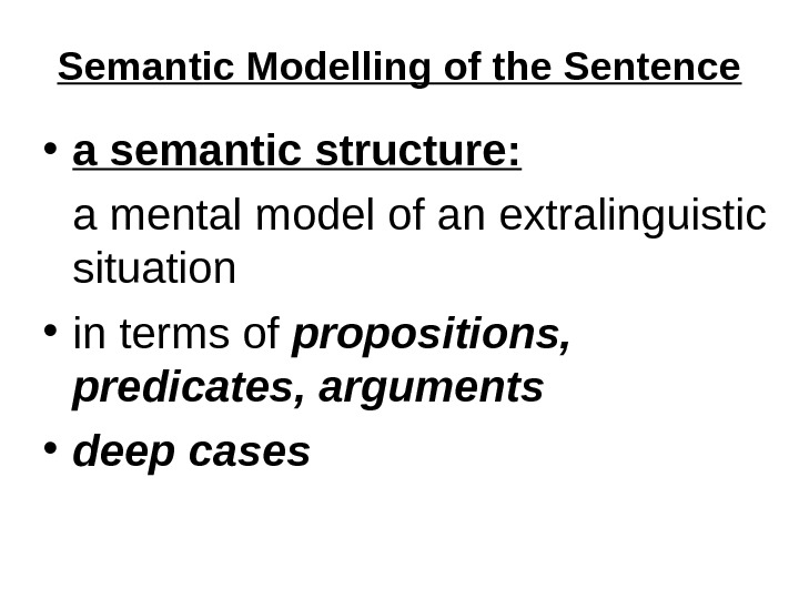 Semantic Modelling of the Sentence • a semantic structure: a mental model of an extralinguistic situation