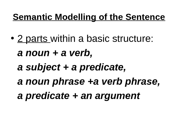 Semantic Modelling of the Sentence • 2 parts within a basic structure:  a noun +