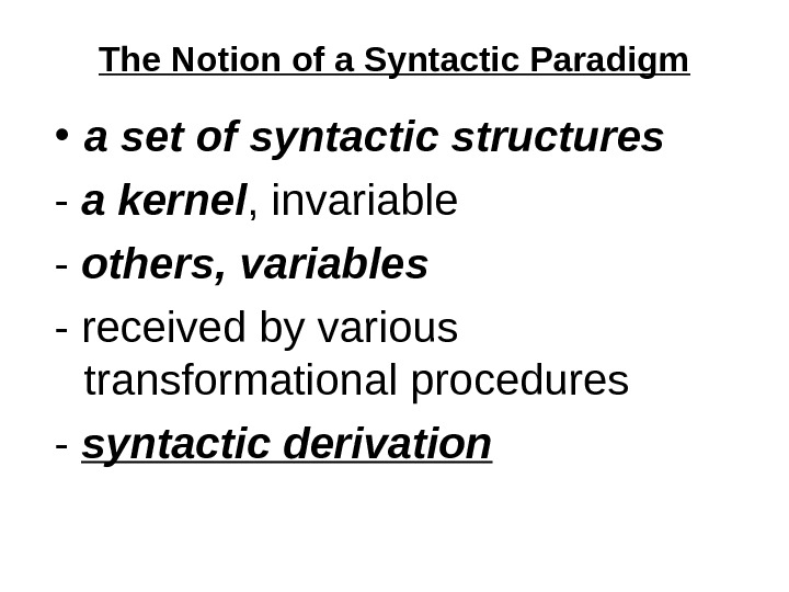 The Notion of a Syntactic Paradigm • a set of syntactic structures - a kernel ,