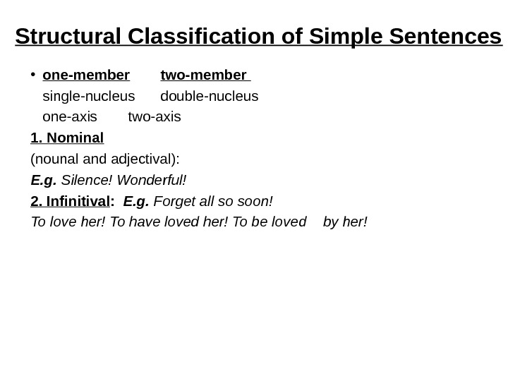 Structural Classification of Simple Sentences • one-member  two-member single-nucleus double-nucleus one-axis two-axis 1. Nominal (nounal